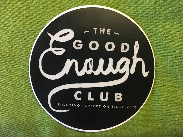 The Good Enough Club: Fighting perfection since 2016